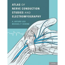 Atlas of Nerve Conduction Studies and Electromyography by A. Arturo Leis, 9780199754632