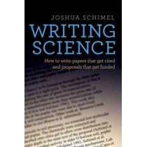 Writing Science: How to Write Papers That Get Cited and Proposals That Get Funded by Joshua Schimel, 9780199760244