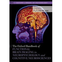 The Oxford Handbook of Functional Brain Imaging in Neuropsychology and Cognitive Neurosciences by Andrew C. Papanicolaou, 9780199764228