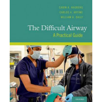 The Difficult Airway: A Practical Guide by Carin A. Hagberg, 9780199794416