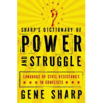 Sharp's Dictionary of Power and Struggle: Language of Civil Resistance in Conflicts by Gene Sharp, 9780199829880