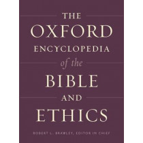 The Oxford Encyclopedia of the Bible and Ethics: Two-Volume Set by Robert L. Brawley, 9780199829910