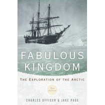 A Fabulous Kingdom: The Exploration of the Arctic by Charles B. Officer, 9780199837809