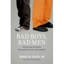 Bad Boys, Bad Men: Confronting Antisocial Personality Disorder (Sociopathy) by Donald W. Black, 9780199862030