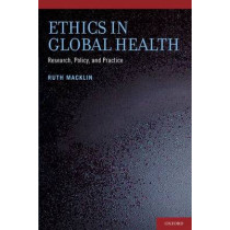 Ethics in Global Health: Research, Policy and Practice by Ruth Macklin, 9780199890453