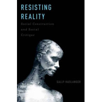 Resisting Reality: Social Construction and Social Critique by Sally Haslanger, 9780199892624