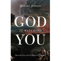 God Is Watching You: How the Fear of God Makes Us Human by Dominic Johnson, 9780199895632