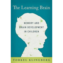 The Learning Brain: Memory and Brain Development in Children by Torkel Klingberg, 9780199917105