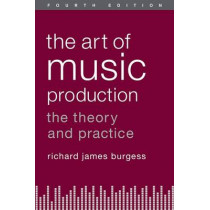 The Art of Music Production: The Theory and Practice by Richard James Burgess, 9780199921744