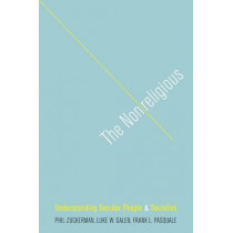 The Nonreligious: Understanding Secular People and Societies by Phil Zuckerman, 9780199924943