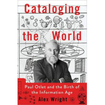 Cataloging the World: Paul Otlet and the Birth of the Information Age by Alex Wright, 9780199931415