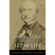John Stuart Mill and the Art of Life by Ben Eggleston, 9780199931972