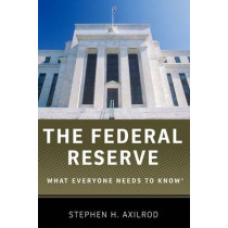 The Federal Reserve: What Everyone Needs to Know (R) by Stephen H. Axilrod, 9780199934478