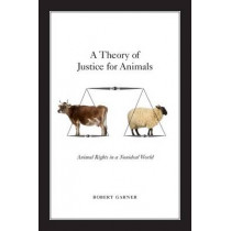 A Theory of Justice for Animals: Animal Rights in a Nonideal World by Robert Garner, 9780199936335