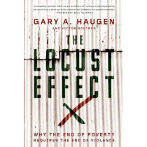 The Locust Effect: Why the End of Poverty Requires the End of Violence by Gary A. Haugen, 9780199937875