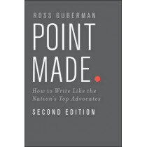 Point Made: How to Write Like the Nation's Top Advocates by Ross Guberman, 9780199943852
