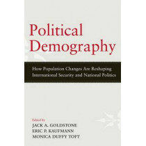 Political Demography: How Population Changes Are Reshaping International Security and National Politics by Jack A. Goldstone, 9780199945962
