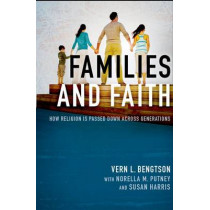 Families and Faith: How Religion is Passed Down across Generations by Vern L. Bengtson, 9780199948659