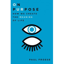 On Purpose: How We Create the Meaning of Life by Paul Froese, 9780199948901