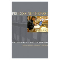 Processing the Past: Contesting Authority in History and the Archives by Francis X. Blouin, Jr., 9780199964086