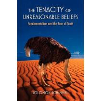 The Tenacity of Unreasonable Beliefs: Fundamentalism and the Fear of Truth by Solomon Schimmel, 9780199964451