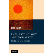 Law, Psychology, and Morality: The Role of Loss Aversion by Eyal Zamir, 9780199972050