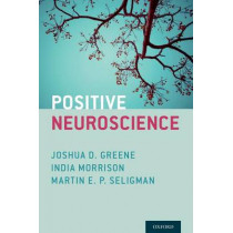 Positive Neuroscience by Joshua D. Greene, 9780199977925
