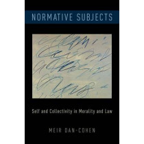 Normative Subjects: Self and Collectivity in Morality and Law by Meir Dan-Cohen, 9780199985203