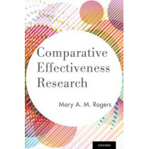 Comparative Effectiveness Research by Mary A. M. Rogers, 9780199986040
