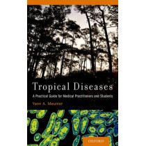 Tropical Diseases: A Practical Guide for Medical Practitioners and Students by Yann A. Meunier, 9780199997909