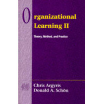 Organizational Learning II: Theory, Method, and Practice by Chris Argyris, 9780201629835
