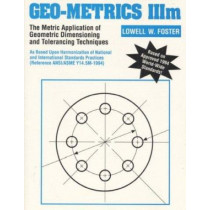 Geo-Metrics IIIm: The Metric Application of Geometric Dimensioning and Tolerancing Techniques by Lowell W. Foster, 9780201633436