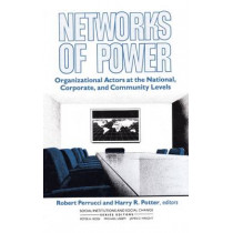 Networks of Power: Organizational Actors at the National, Corporate, and Community Levels by Robert Perrucci, 9780202303420