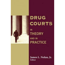 Drug Courts: In Theory and in Practice by James L. Nolan, 9780202307121