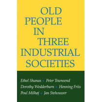 Old People in Three Industrial Societies by Ethel Shanas, 9780202309507