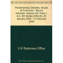 Parliamentary Debates, House of Commons - Bound Volumes: Volume 487 Parts 1 & 2, 6th Series 2008-09, 26 January 2009 - 12 February 2009 by U K Stationery Office, 9780215651174