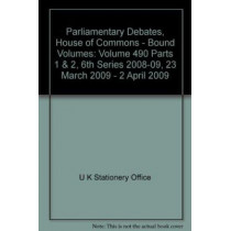 Parliamentary Debates, House of Commons - Bound Volumes: Volume 490 Parts 1 & 2, 6th Series 2008-09, 23 March 2009 - 2 April 2009 by U K Stationery Office, 9780215651280