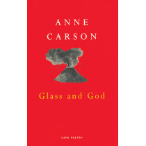 Glass And God by Anne Carson, 9780224051170