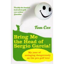 Bring Me the Head of Sergio Garcia by Tom Cox, 9780224078610