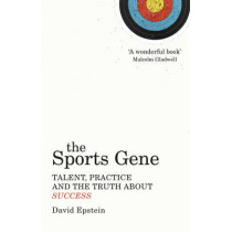 The Sports Gene: Talent, Practice and the Truth About Success by David Epstein, 9780224091626
