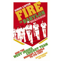 Fire in Babylon: How the West Indies Cricket Team Brought a People to its Feet by Simon Lister, 9780224092241
