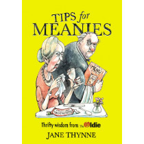 Tips for Meanies: Thrifty Wisdom from The Oldie by Jane Thynne, 9780224096034