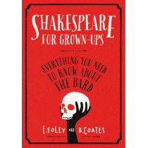 Shakespeare for Grown-ups: Everything you Need to Know about the Bard by Elizabeth Foley, 9780224098557