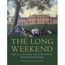 The Long Weekend: Life in the English Country House Between the Wars by Adrian Tinniswood, 9780224099455