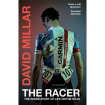The Racer: The Inside Story of Life on the Road by David Millar, 9780224100083