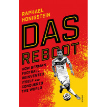 Das Reboot: How German Football Reinvented Itself and Conquered the World by Raphael Honigstein, 9780224100144