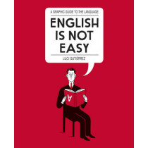 English is Not Easy: A Guide to the Language by Luci Gutierrez, 9780224101370