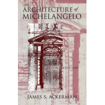 The Architecture of Michelangelo by James S. Ackerman, 9780226002408