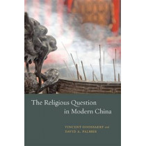 The Religious Question in Modern China by Vincent Goossaert, 9780226005331