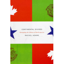 Continental Divides: Remapping the Cultures of North America by Rachel Adams, 9780226005522